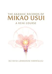 The Akashic Records of Mikao Usui: A Reiki Course