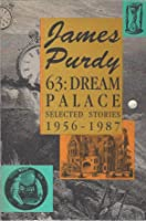 63: Dream Palace: Selected Stories, 1956-1987