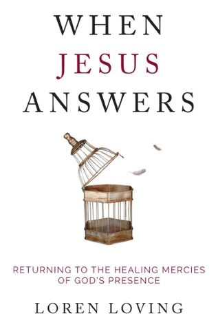 When Jesus Answers: Returning to the Healing Mercies of God's Presence