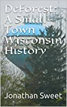 DeForest: A Small-Town Wisconsin History