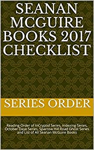 Seanan McGuire Books 2017 Checklist: Reading Order of InCryptid Series, Indexing Series, October Daye Series, Sparrow Hill Road Ghost Series and List of All Seanan McGuire Books