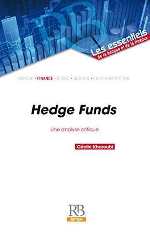 Hedge Funds : une analyse critique (Les essentiels de la banque et de la finance)