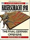 Kaiserschlacht 1918: The Final German Offensive