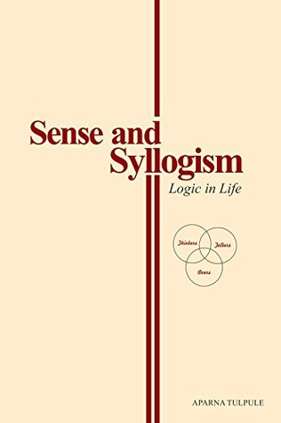 Sense and Syllogism: Logic in Life