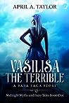 Vasilisa the Terrible: A Baba Yaga Story (Midnight Myths and Fairy Tales, #1)