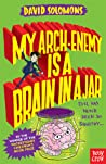 My Arch-Enemy is a Brain in a Jar (My Brother is a Superhero, #4)
