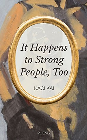 It Happens to Strong People, Too by Kaci Kai