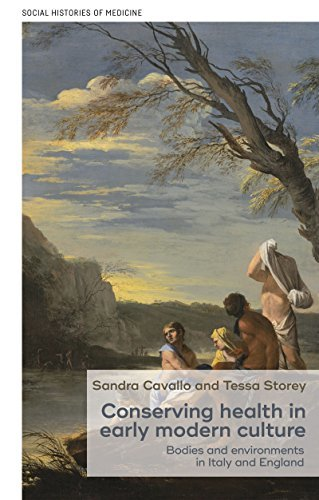 Conserving Health in Early Modern Culture Bodies and Environments in Italy and England