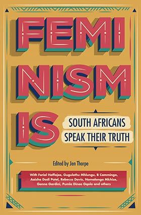 Feminism Is: South Africans Speak Their Truth