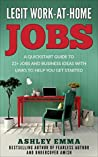 Legit Work-At-Home-Jobs: A Quickstart Guide to 22+ Jobs and Business Ideas with Links To Help You Get Started