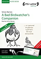 A Bad Birdwatchers Companion: ...or a personal introducion to Britains 50 most obvious birds