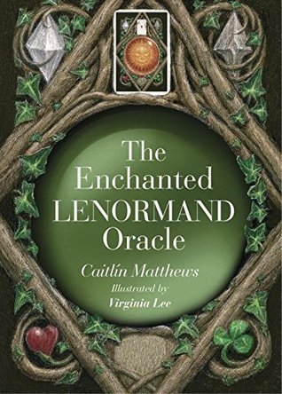 The Enchanted Lenormand Oracle: 39 Magical Cardsto Reveal Your True Self and Your Destiny by Arthur Edward Waite