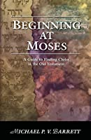 Beginning at Moses: A Guide to Finding Christ in the Old Testament