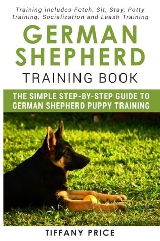 German Shepherd Training Book: The Simple Step-by-step Guide to