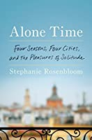 Alone Time: Four Seasons, Four Cities, and the Pleasures of Solitude