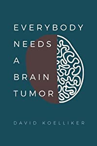 Everybody Needs a Brain Tumor