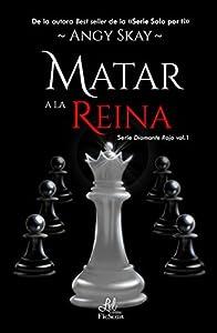 Matar a la Reina (Serie diamante rojo, #1)