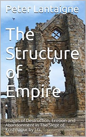 The Structure of Empire: Destruction, Erosion and Abandonment in The Siege of Krishnapur by J.G. Farrell