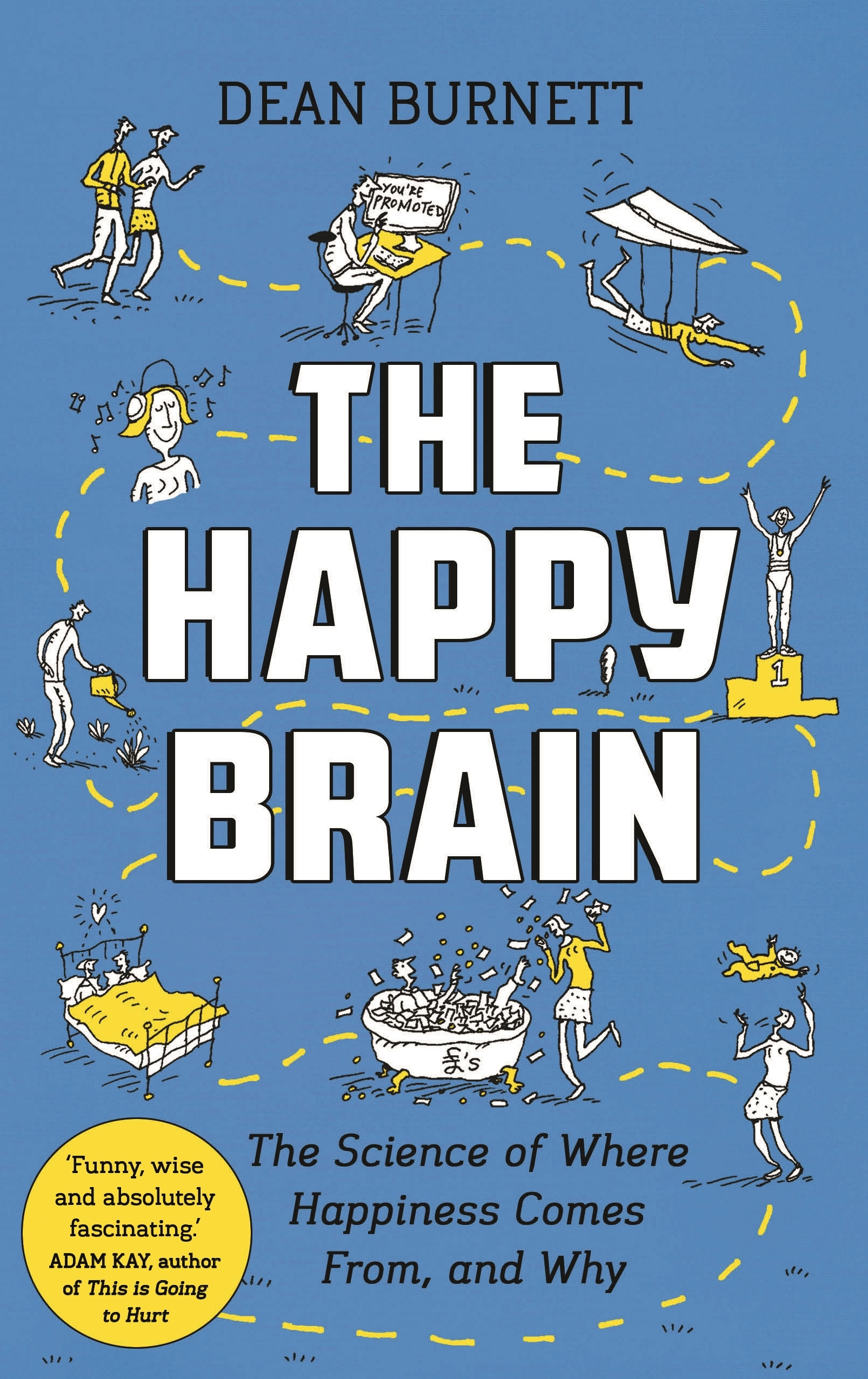 The Happy Brain The Science of Where Happiness Comes From and Why