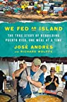 Book cover for We Fed an Island: The True Story of Rebuilding Puerto Rico, One Meal at a Time