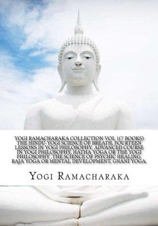 Yogi Ramacharaka Collection Vol 1(7 Books) The Hindu-Yogi Science Of Breath, Fourteen Lessons in Yogi Philosophy, Advanced Course in Yogi ... of Psychic Healing, Raja Yoga,Gnani Yoga.
