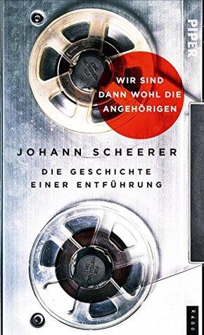 Wir sind dann wohl die Angehörigen by Johann Scheerer