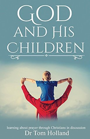 God and His Children: Learning about prayer through Christians in discussion (Volume 1)