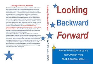 Looking Backward, Forward: Adult Arrested Adolescence in a near Orwellian society