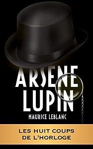 ARSÈNE LUPIN - Les huit coups de l'horloge (ARSÈNE LUPIN GENTLEMAN-CAMBRIOLEUR t. 11)