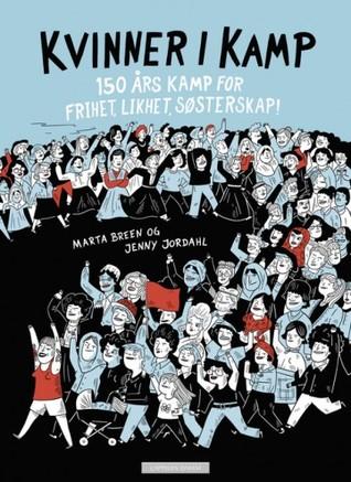 Kvinner i kamp - 150 år med likhet, frihet, søsterskap by Marta Breen