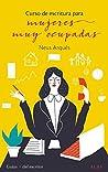 Curso de escritura para mujeres muy ocupadas (Guías + del escritor)