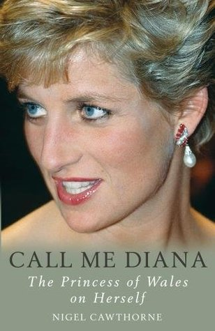 Call Me Diana: The Princess of Wales on Herself by Nigel Cawthorne