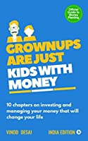 Grownups are Just Kids with Money: 10 Chapters on investing and managing your money that will change your life.