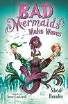 Bad Mermaids Make Waves (Bad Mermaids, #1)