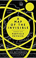 A Map of the Invisible: Particle Physics for the Curious