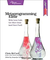 Metaprogramming Elixir: Write Less Code, Get More Done (and Have Fun!)