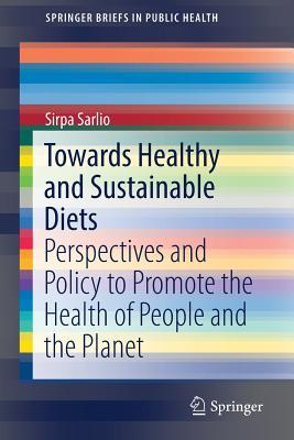 Towards Healthy and Sustainable Diets Perspectives and Policy to Promote the Health of People and the Planet