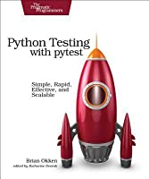 Python Testing with Pytest: Simple, Rapid, Effective, and Scalable