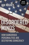 Disordered Minds: How Dangerous Personalities Are Destroying Democracy