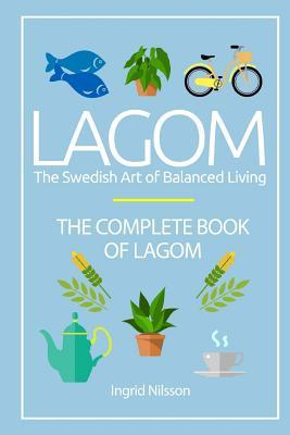 Lagom: The Swedish Art of Balanced Living: The Complete Book of Lagom