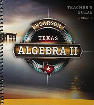 Pearson Texas Algebra 2 - Teacher's Guide - Volume 2 by