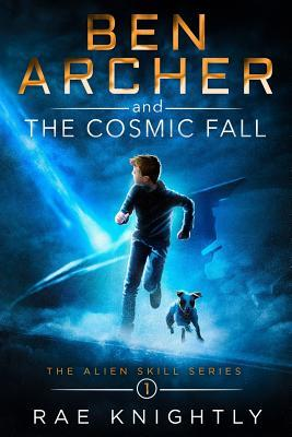 Ben Archer and the Cosmic Fall by Rae Knightly