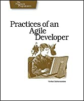 Practices of an Agile Developer: Working in the Real World