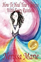 How to Heal Your Chakras with Fairy Rainbow (Children's book about a Fairy, Chakra Healing and Meditation, Picture Books, Kindergarten Books, Toddler Books, Kids Book, 3-8, Kids Story, Books for Kids)