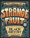 Strange Fruit, Volume II: More Uncelebrated Narratives from Black History