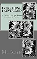 Everything I Never Said: A Short Story & Poetry Collection