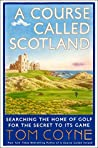Book cover for A Course Called Scotland: Searching the Home of Golf for the Secret to Its Game