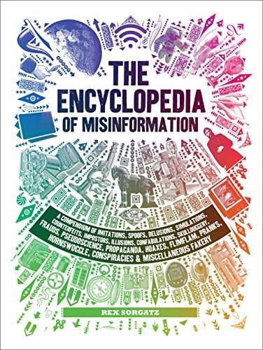 The Encyclopedia of Misinformation A Compendium of Imitations, Spoofs, Delusions, Simulations, Counterfeits, Impostors