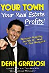 Your Town Your Real Estate Profits!