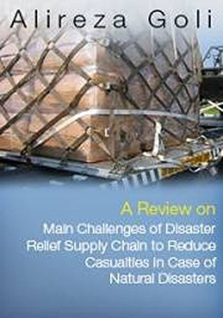 A Review on Main Challenges of Disaster Relief Supply Chain to Reduce Casualties in Case of Natural Disasters
